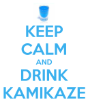 keep-calm-and-drink-kamikaze